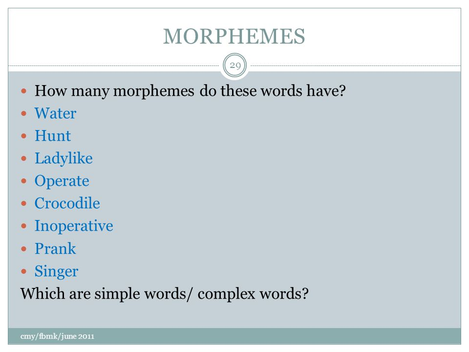 MORPHEMES How many morphemes do these words have.