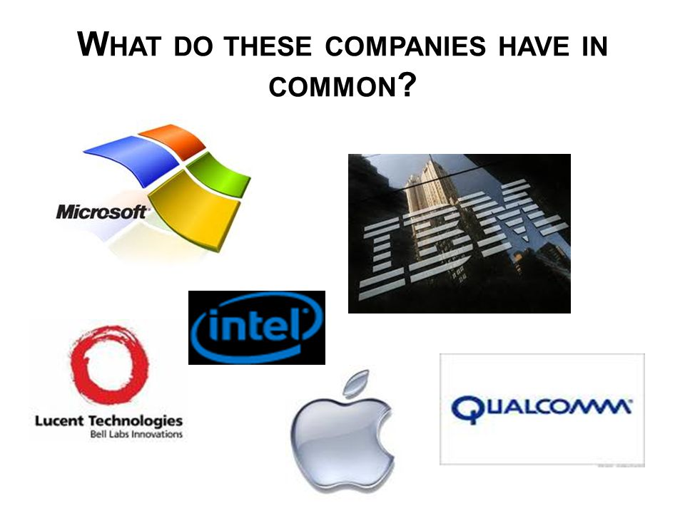 W HAT DO THESE COMPANIES HAVE IN COMMON ?