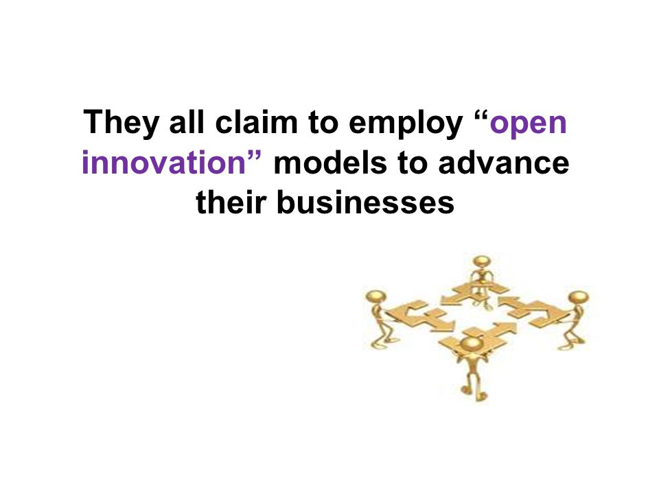 They all claim to employ open innovation models to advance their businesses