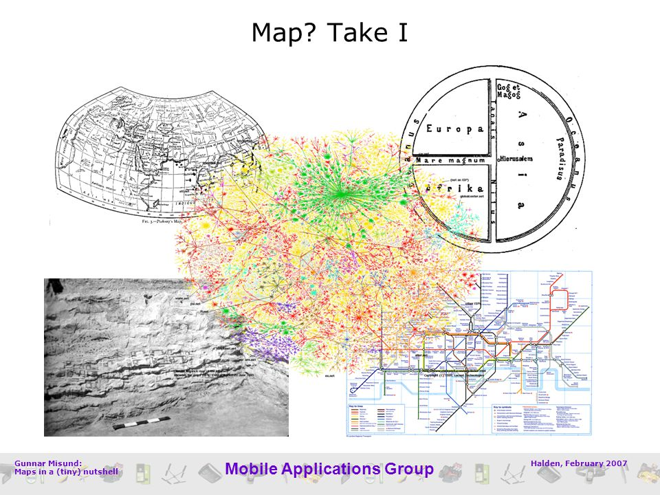 Halden, February 2007Gunnar Misund: Maps in a (tiny) nutshell Mobile Applications Group GIS Geographic Information Systems (from 1965) Geographic Information Science (from 1995) Geographic Information Services (from 2004)