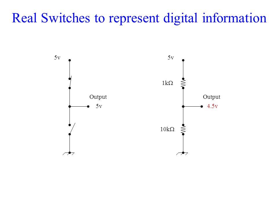 Real Switches to represent digital information 5v 1k  10k  5v4.5v Output