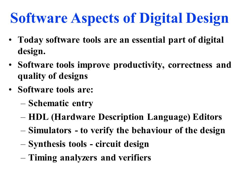 Software Aspects of Digital Design Today software tools are an essential part of digital design.