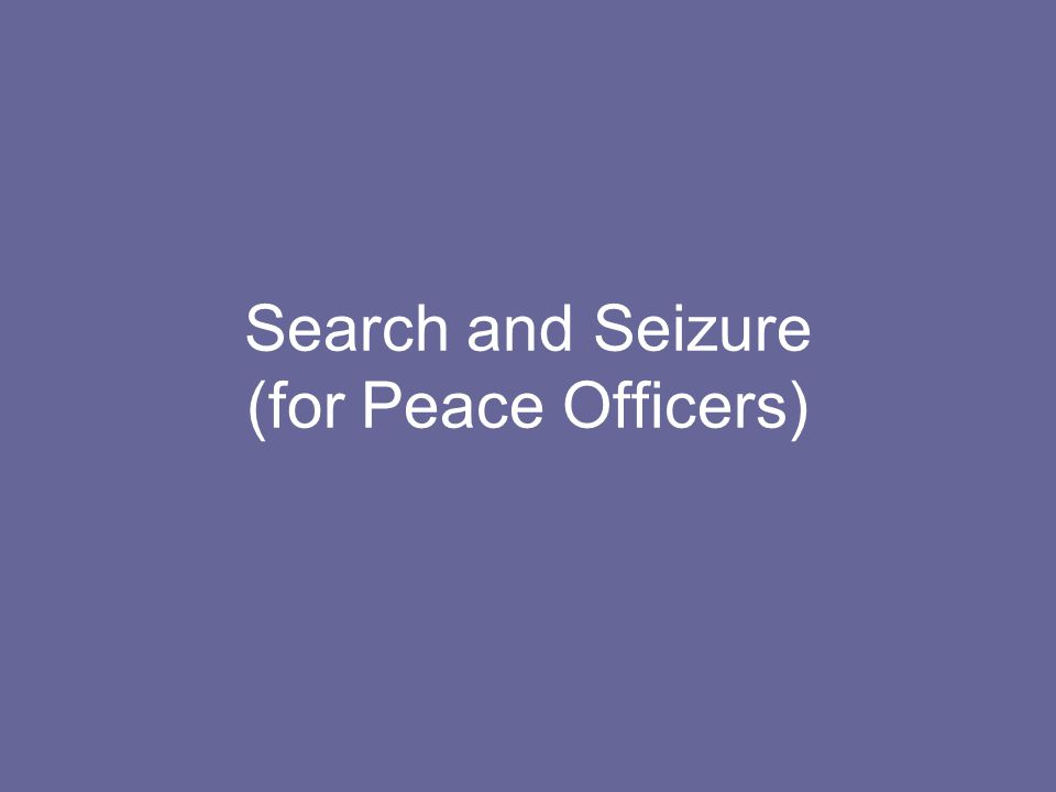Search and Seizure (for Peace Officers)