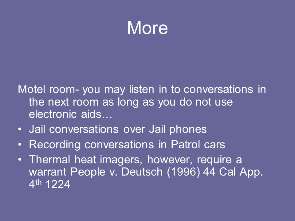 More Motel room- you may listen in to conversations in the next room as long as you do not use electronic aids… Jail conversations over Jail phones Re