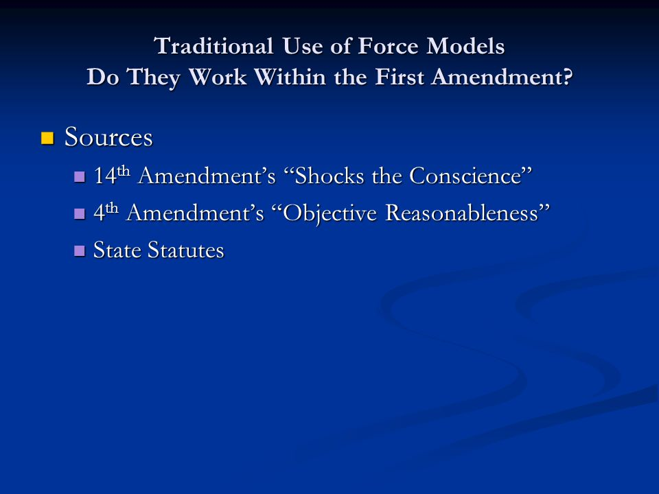 """Traditional Use of Force Models Do They Work Within the First Amendment? Sources Sources 14 th Amendment's """"Shocks the Conscience"""" 14 th Amendment's """""""
