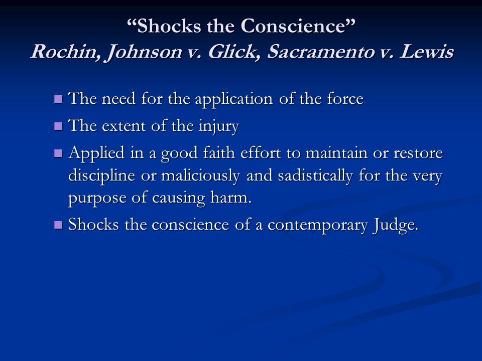 Shocks the Conscience Rochin, Johnson v. Glick, Sacramento v.