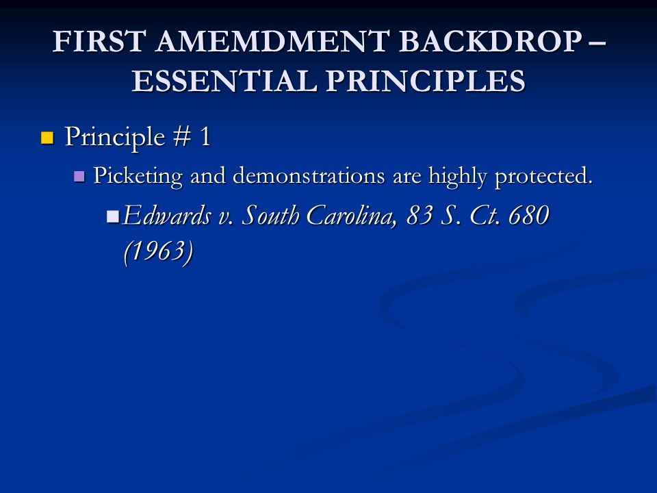 FIRST AMEMDMENT BACKDROP – ESSENTIAL PRINCIPLES Principle # 1 Principle # 1 Picketing and demonstrations are highly protected.