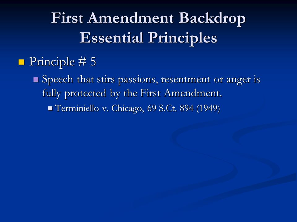 First Amendment Backdrop Essential Principles Principle # 5 Principle # 5 Speech that stirs passions, resentment or anger is fully protected by the First Amendment.