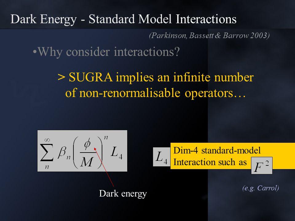 Dark Energy - Standard Model Interactions > SUGRA implies an infinite number of non-renormalisable operators… Dim-4 standard-model Interaction such as Dark energy (e.g.