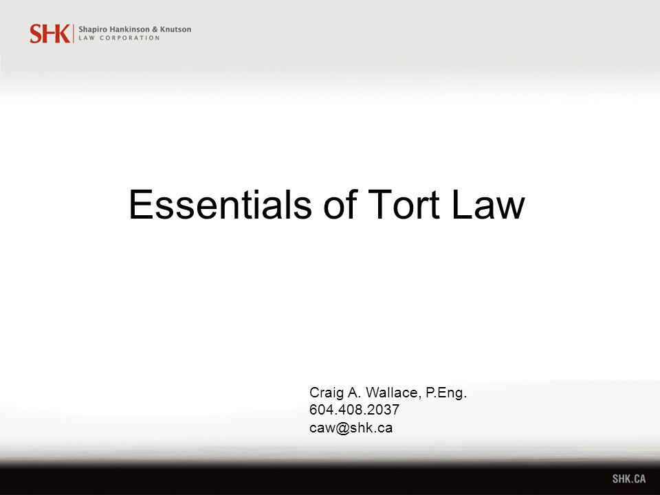 Essentials of Tort Law Craig A. Wallace, P.Eng