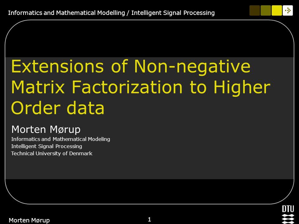 Informatics and Mathematical Modelling / Intelligent Signal Processing 22 Morten Mørup cPARAFAC: Sparse Non-negative Tensor Factor 2D deconvolution (SNTF2D) (Extension of Fitzgerald et al.