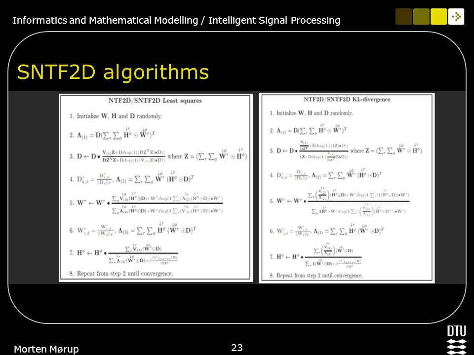 Informatics and Mathematical Modelling / Intelligent Signal Processing 23 Morten Mørup SNTF2D algorithms