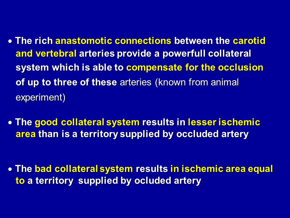  The rich anastomotic connections between the carotid and vertebral arteries provide a powerfull collateral and vertebral arteries provide a powerful
