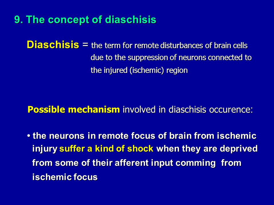 9. The concept of diaschisis Diaschisis = the term for remote disturbances of brain cells due to the suppression of neurons connected to due to the su
