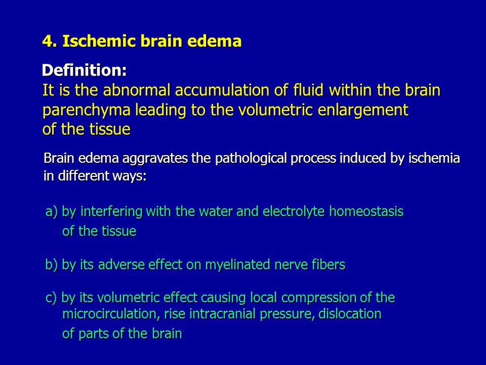 4. Ischemic brain edema Definition: Definition: It is the abnormal accumulation of fluid within the brain It is the abnormal accumulation of fluid wit