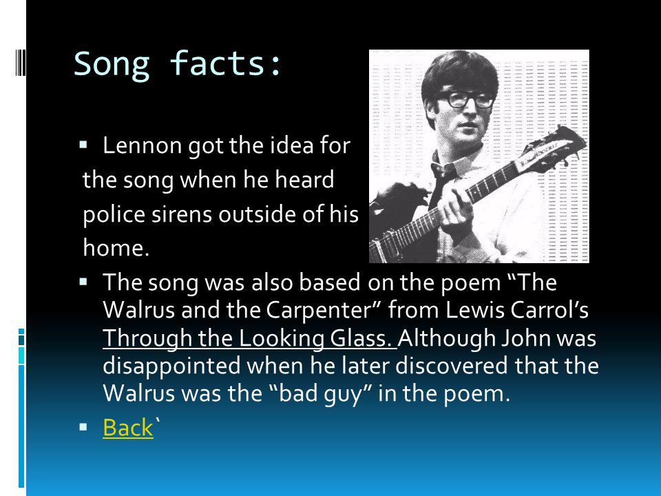 Song facts:  Lennon got the idea for the song when he heard police sirens outside of his home.