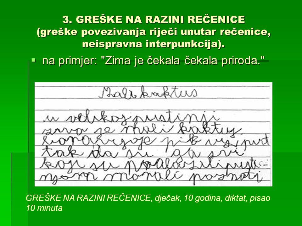3. GREŠKE NA RAZINI REČENICE (greške povezivanja riječi unutar rečenice, neispravna interpunkcija).  na primjer: