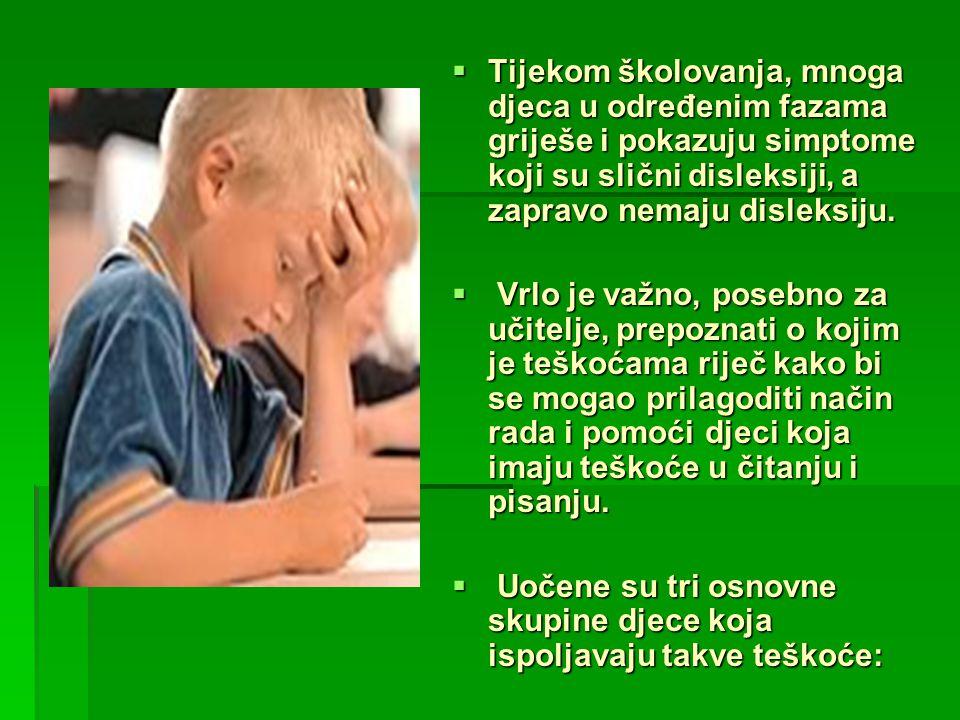  Tijekom školovanja, mnoga djeca u određenim fazama griješe i pokazuju simptome koji su slični disleksiji, a zapravo nemaju disleksiju.  Vrlo je važ