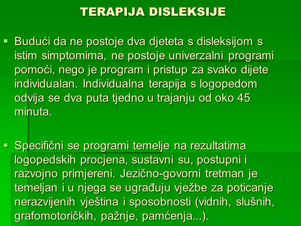 TERAPIJA DISLEKSIJE  Budući da ne postoje dva djeteta s disleksijom s istim simptomima, ne postoje univerzalni programi pomoći, nego je program i pri