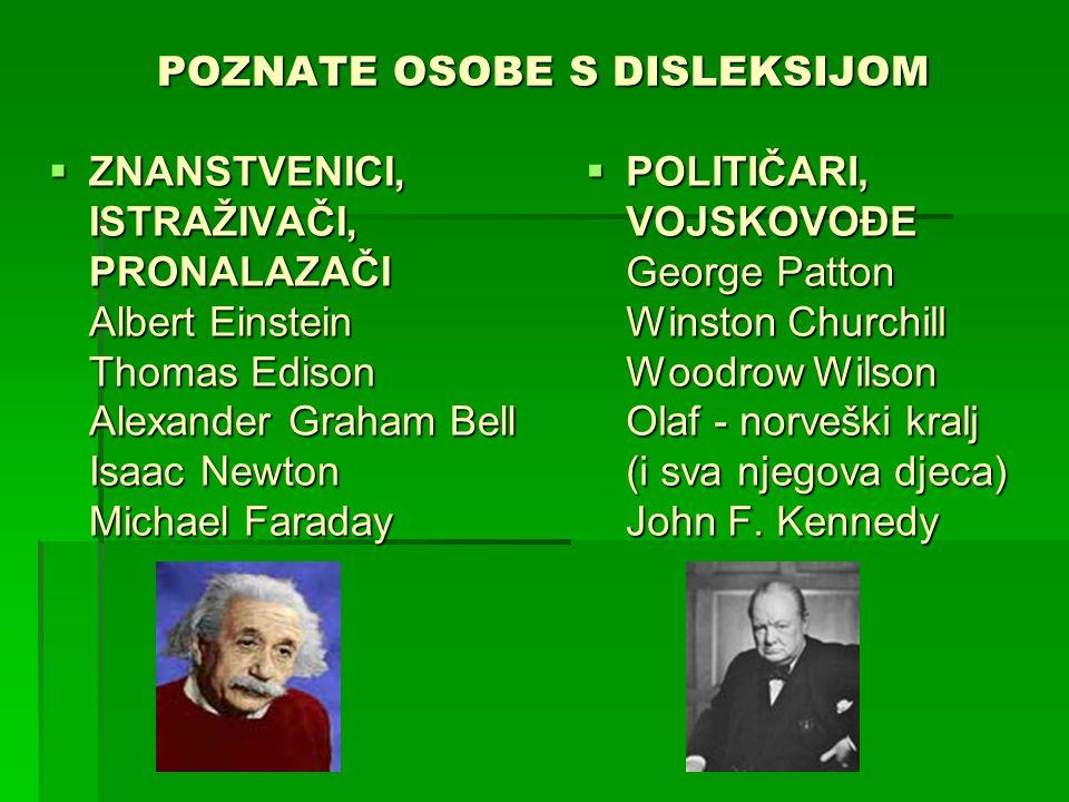 POZNATE OSOBE S DISLEKSIJOM  ZNANSTVENICI, ISTRAŽIVAČI, PRONALAZAČI Albert Einstein Thomas Edison Alexander Graham Bell Isaac Newton Michael Faraday