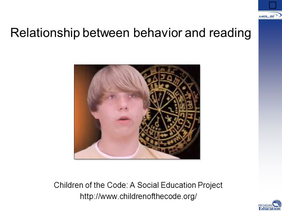 Relationship between behavior and reading Children of the Code: A Social Education Project http://www.childrenofthecode.org/