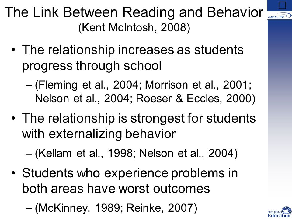 The Link Between Reading and Behavior (Kent McIntosh, 2008) The relationship increases as students progress through school –(Fleming et al., 2004; Mor