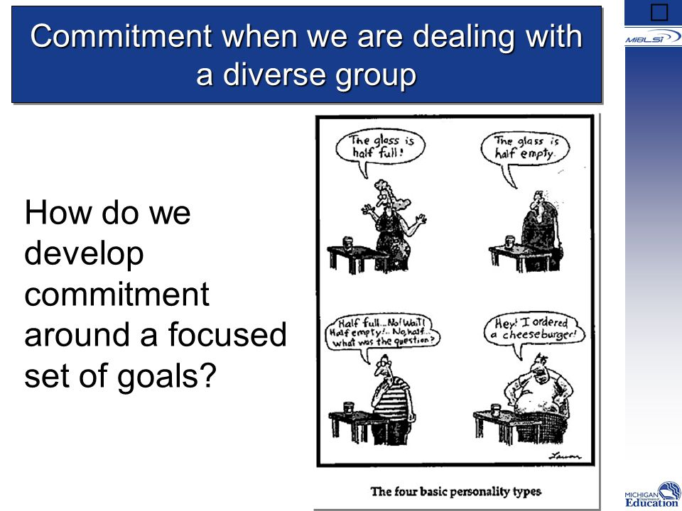 Commitment when we are dealing with a diverse group How do we develop commitment around a focused set of goals?