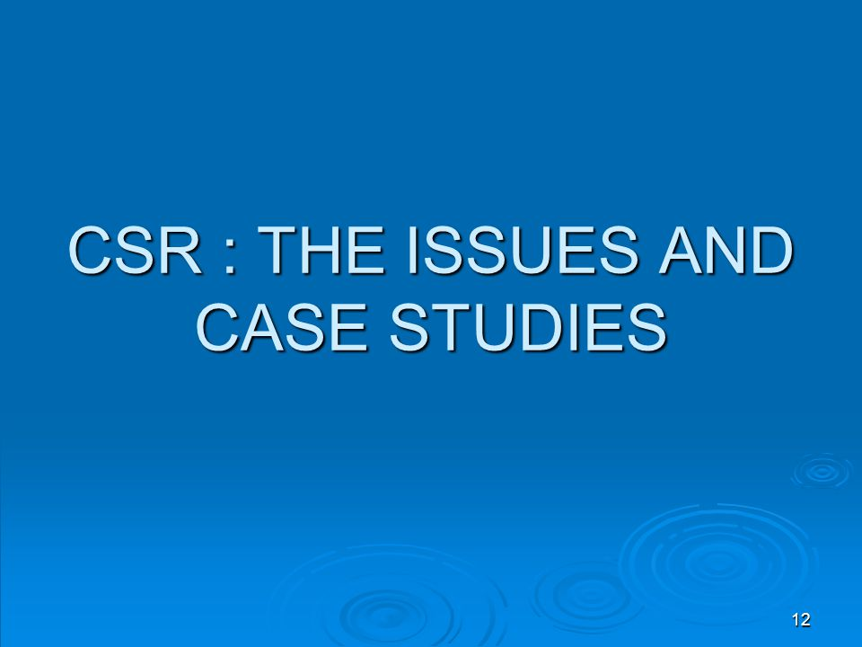 CSR : THE ISSUES AND CASE STUDIES 12