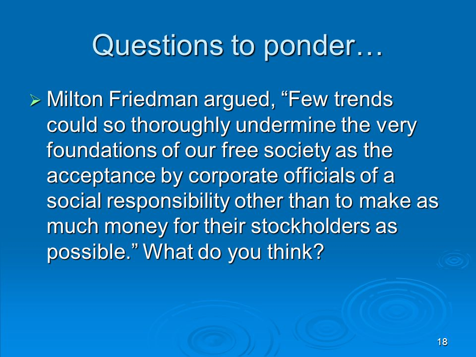 """Questions to ponder…  Milton Friedman argued, """"Few trends could so thoroughly undermine the very foundations of our free society as the acceptance by"""