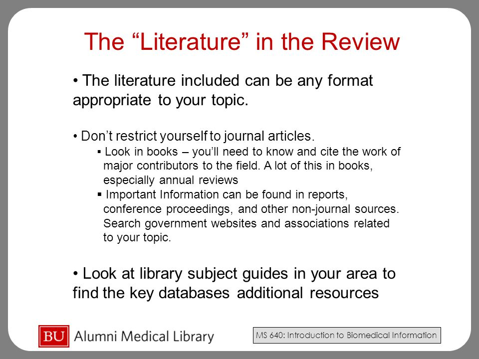 MS 640: Introduction to Biomedical Information The literature included can be any format appropriate to your topic.