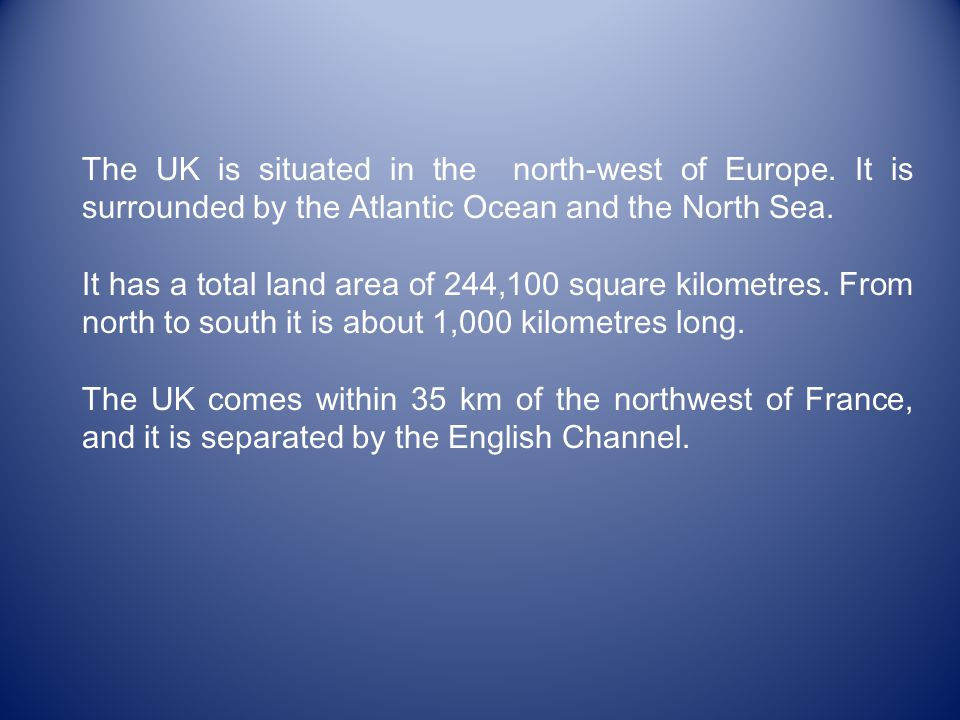 The UK is situated in the north-west of Europe.