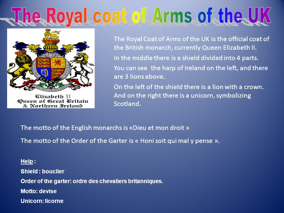 The Royal Coat of Arms of the UK is the official coat of the British monarch, currently Queen Elizabeth II.