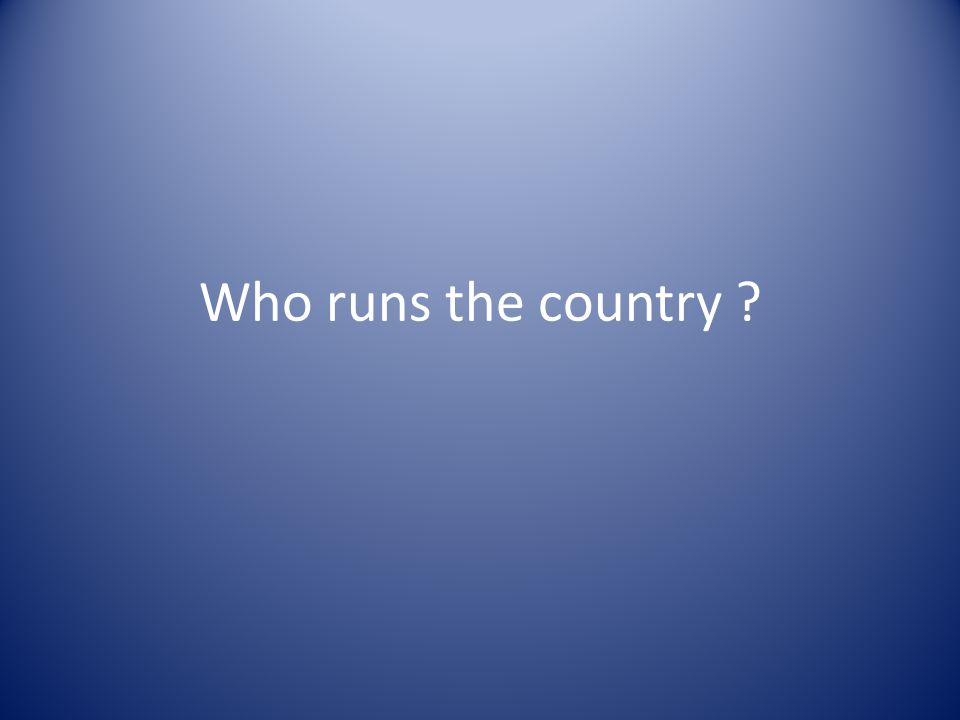 Who runs the country ?