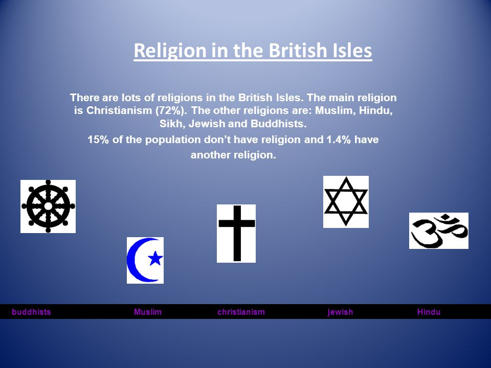 Religion in the British Isles There are lots of religions in the British Isles.