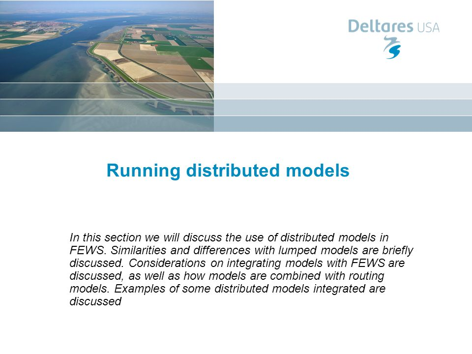 Running distributed models In this section we will discuss the use of distributed models in FEWS.