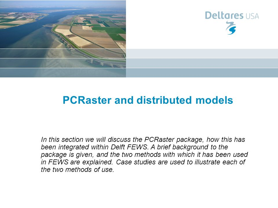 PCRaster and distributed models In this section we will discuss the PCRaster package, how this has been integrated within Delft FEWS.