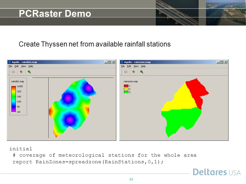 63 PCRaster Demo Create Thyssen net from available rainfall stations initial # coverage of meteorological stations for the whole area report RainZones=spreadzone(RainStations,0,1);