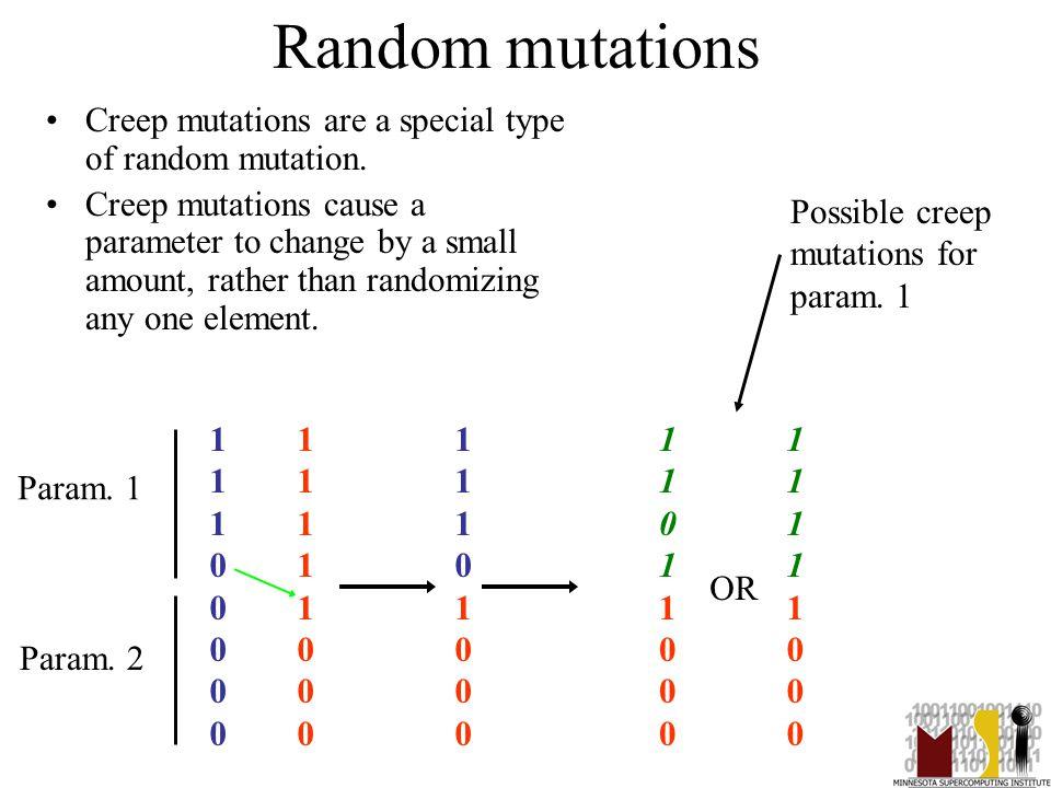 32 Random mutations Creep mutations are a special type of random mutation.
