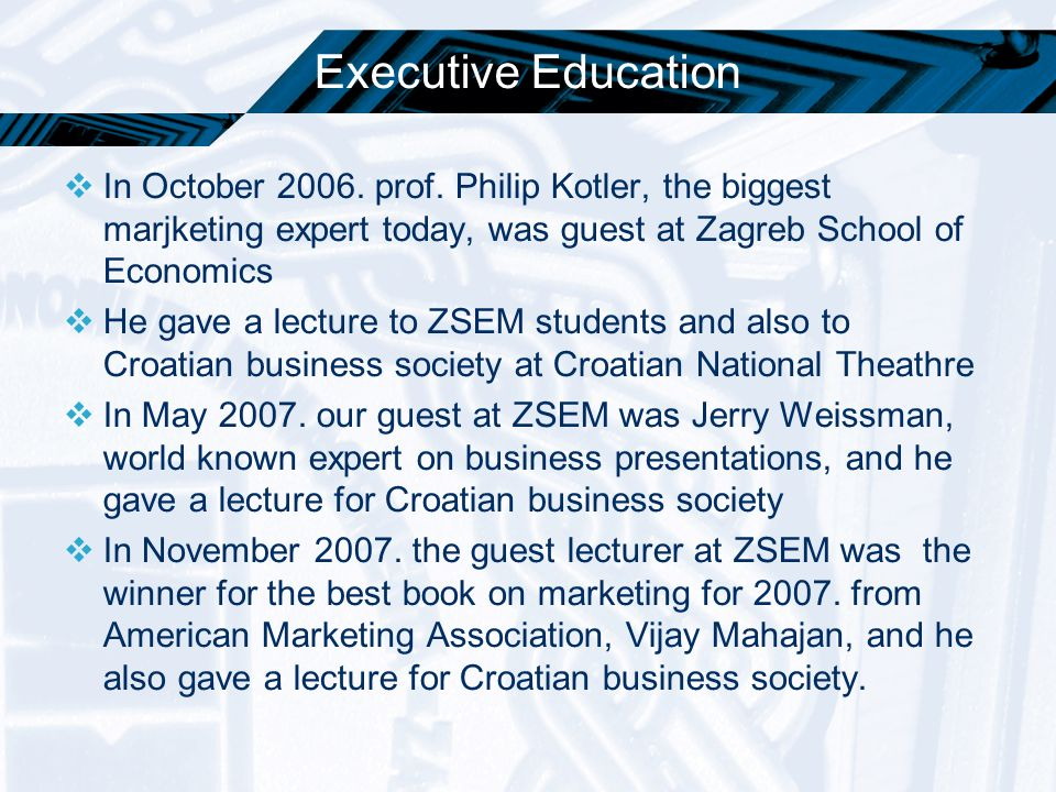 Executive Education  In October 2006. prof. Philip Kotler, the biggest marjketing expert today, was guest at Zagreb School of Economics  He gave a l