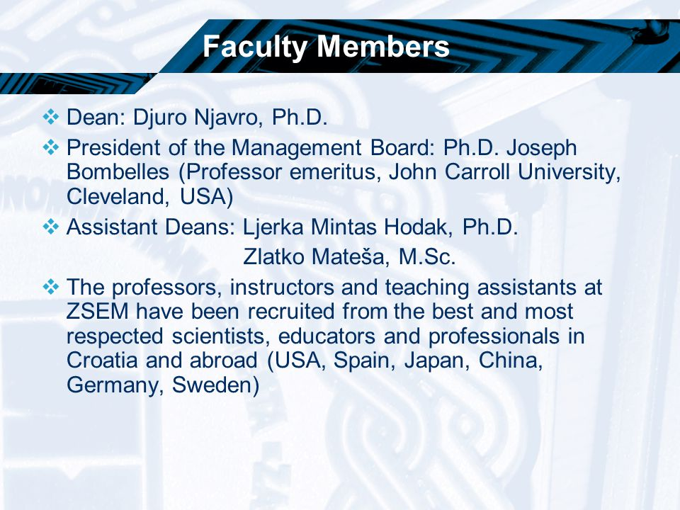 Faculty Members  Dean: Djuro Njavro, Ph.D.  President of the Management Board: Ph.D.