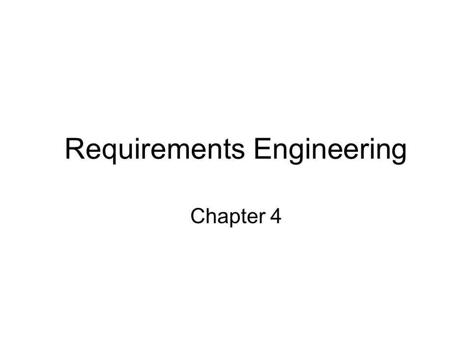 Requirements Engineering Chapter 4