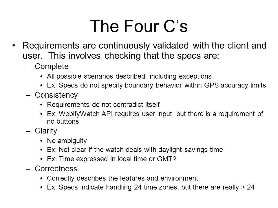 The Four C's Requirements are continuously validated with the client and user.