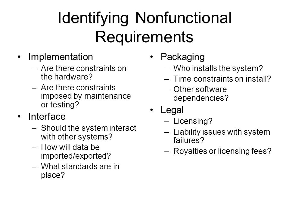Identifying Nonfunctional Requirements Implementation –Are there constraints on the hardware.