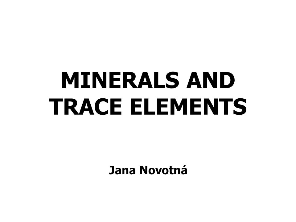 MINERALS AND TRACE ELEMENTS Jana Novotná