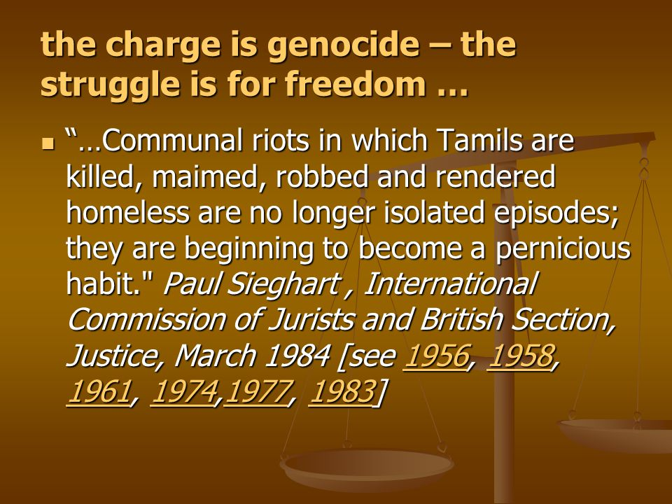 """the charge is genocide – the struggle is for freedom … """"…Communal riots in which Tamils are killed, maimed, robbed and rendered homeless are no longer"""