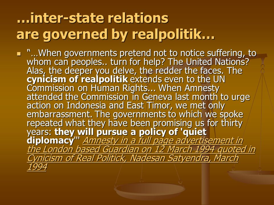 …inter-state relations are governed by realpolitik… ''…When governments pretend not to notice suffering, to whom can peoples.. turn for help? The Unit
