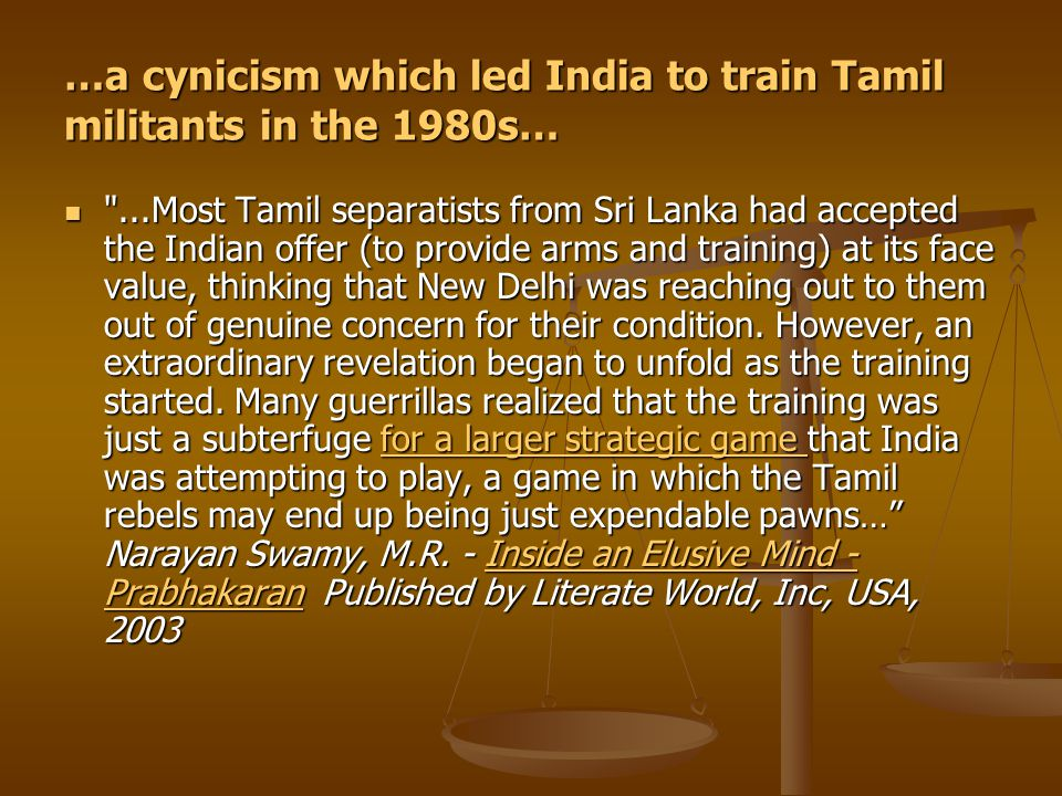…a cynicism which led India to train Tamil militants in the 1980s…