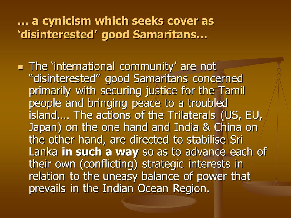 """… a cynicism which seeks cover as 'disinterested' good Samaritans… The 'international community' are not """"disinterested"""" good Samaritans concerned pri"""