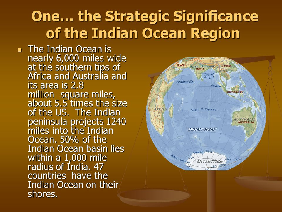 One… the Strategic Significance of the Indian Ocean Region One… the Strategic Significance of the Indian Ocean Region The Indian Ocean is nearly 6,000