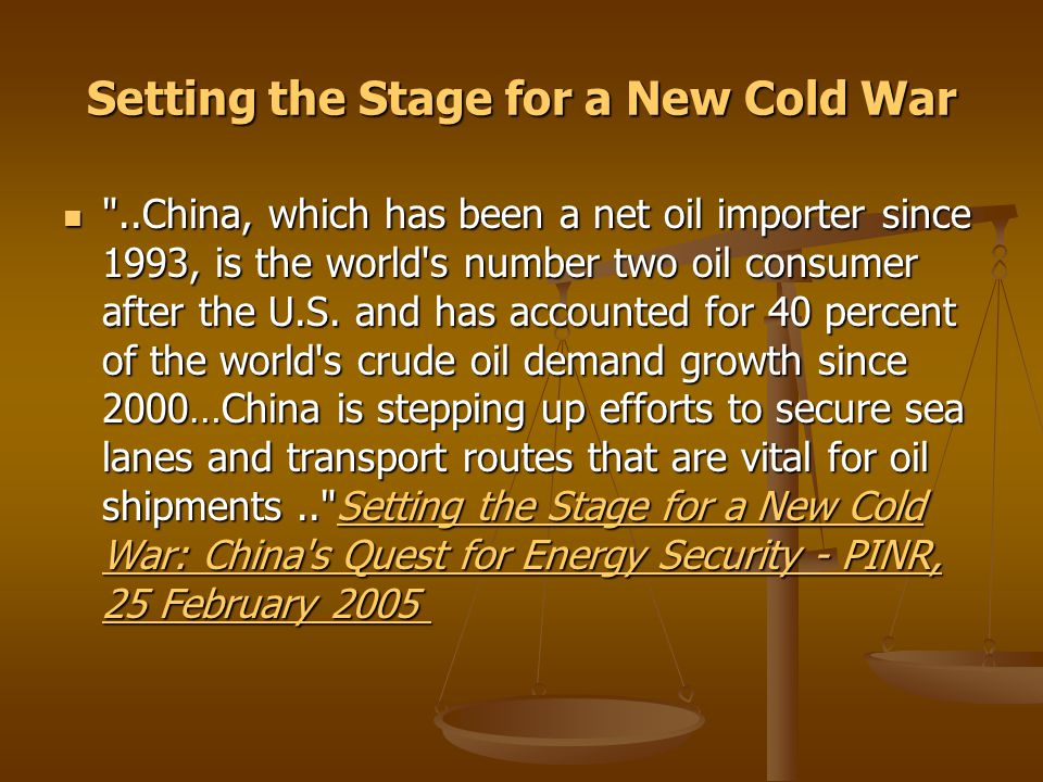 Setting the Stage for a New Cold War ..China, which has been a net oil importer since 1993, is the world s number two oil consumer after the U.S.